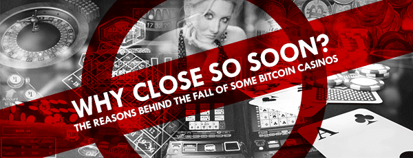Closed Bitcoin Casinos