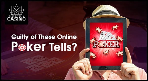 5 Online Poker Tells You Do Not Know You Are Doing