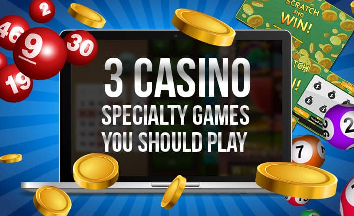 3 Casino Specialty Games Worthy of Your Time