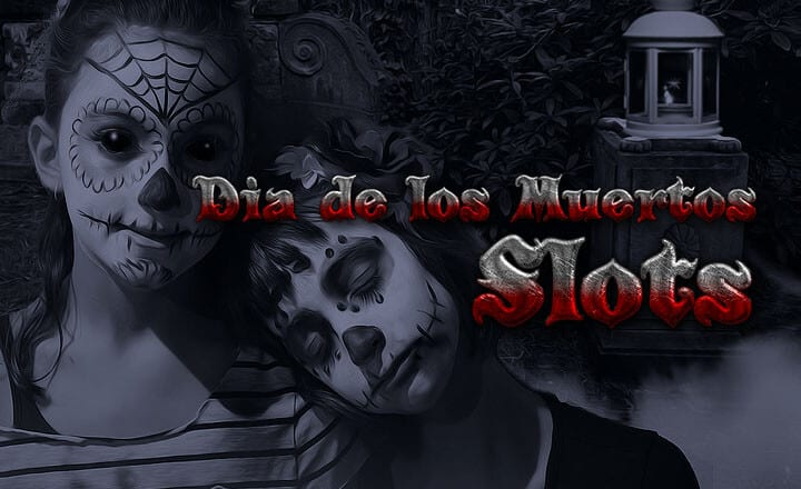 Celebrate Dia de los Muertos with 3 Online Slots Made for the Occasion