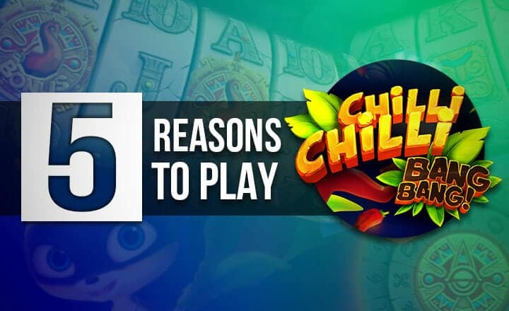 5 Bangin' Reasons Why You Should Spin iSoftBet's Chilli Chilli Bang Bang Slot