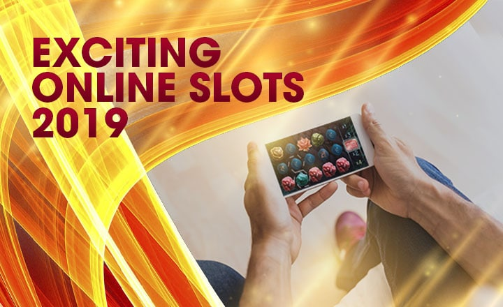 5 New Online Casino Slot Games You Should Watch out for in 2019