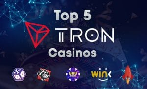 Top 5 TRON Casinos Players Should Check Out