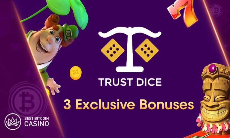We've got exclusive bonuses for you from TrustDice